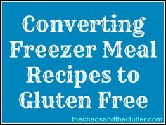 Converting Freezer Meal Recipes to Gluten Free Recipes - The Chaos and the Clutter Freezer Recipes, Freezer Cooking, Meal Recipes, Sin Gluten, Freeze Ahead Meals, Gluten Free Living, Allergy Free Recipes, Frozen Meals, Foods With Gluten