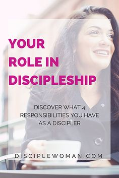 disciplewoman | Roles in Discipleship. What are your responsibilities as a discipler? What should you be in charge of and what are the things that God will handle? Very informative!!
