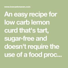 An easy recipe for low carb lemon curd that's tart, sugar-free and doesn't require the use of a food processor or double boiler. Do you have 10 minutes?