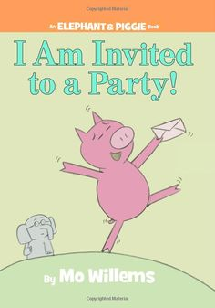 I am Invited to a Party!  Mo Willems.  (An Elephant and Piggie Book.)  This is the first Elephant and Piggie book we checked out at the library, and I can't wait to take a look at the other ones.  So much fun!