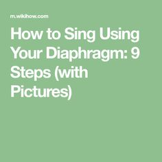 How to Sing Using Your Diaphragm: 9 Steps (with Pictures)