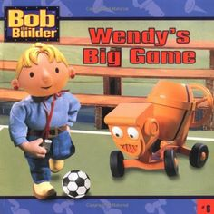 Wendy's Big Game (Bob the Builder #6) by Diane Redmond
