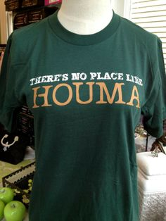 Fleurty Girl - Everything New Orleans - There's No Place Like Houma - The Shirts - Shirts