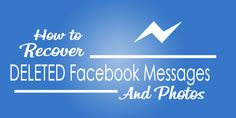 How To Recover The Deleted Facebook Messages And Photos And All Your Data