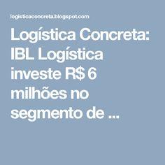 Logística Concreta: IBL Logística investe R$ 6 milhões no segmento de ...