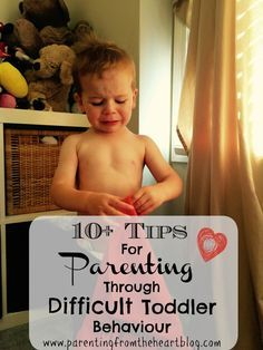10 + Tips For Parenting Through Difficult Toddler Behaviour - Parenting From The Heart - Toddlerhood really is both the best and worst of times. Here are over 10 tips on parenting through difficult toddler behaviour that are centred in positive, empathe