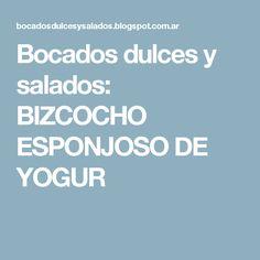 Bocados dulces y salados: BIZCOCHO ESPONJOSO DE YOGUR