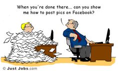 """""""When you're done there... can you show me how to post pics on Facebook?"""" From JustJobs: http://academy.justjobs.com/caption-contest-12/"""