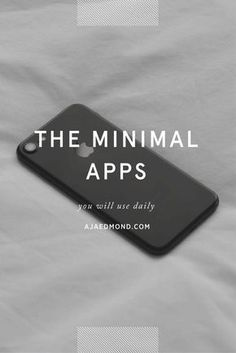 These are the 9 Minimalist Apps You Will Use Daily. A Minimalist Design and Simple Living post by ajaedmond.com