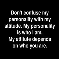 Don't confuse my personality