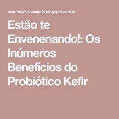 Estão te Envenenando!: Os Inúmeros Benefícios do Probiótico Kefir