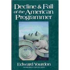 The Decline and Fall of the American Programmer (Yourdon Press Computing Series) Job Search, Organizations, 1990s, Separate, Software, Engineering, Shops, Key, Technology