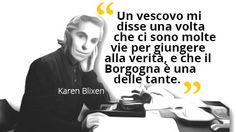Un vescovo disse una volta che ci sono molte vie per giungere alla verità, e che il Borgogna è una delle tante. #Karen Blixen