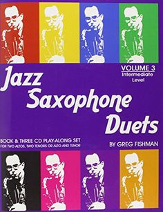 Jazz Saxophone Duets - Volume 3 by Greg Fishman [Greg Fishman, Judy Roberts] on . *FREE* shipping on qualifying offers. Jazz Saxophone Duets - Volume 3 (Intermediate Level) by Greg Fishman features ten duets which are just as fun and catchy as Greg's first two saxophone duet books