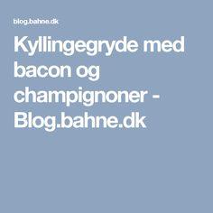 Kyllingegryde med bacon og champignoner - Blog.bahne.dk