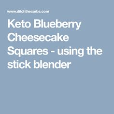 Keto Blueberry Cheesecake Squares - using the stick blender