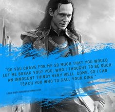 """Submission: """"Do you crave for me so much that you would let me break you? You, who I thought to be such an innocent thing? Very well. Come, so I can teach you who to call your king. Loki Marvel, Marvel Films, Loki Thor, Tom Hiddleston Loki, Avengers, Loki And Sigyn, Loki Laufeyson, Loki Whispers, Baby Loki"""