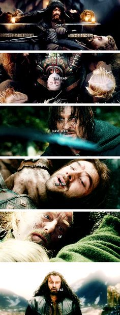 Only the dead have seen the end of war.      Fili, Théodred, Boromir, Kili, Théoden, Thorin.