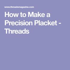 How to Make a Precision Placket - Threads