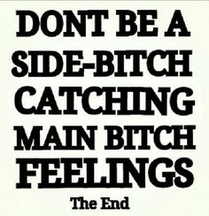 Don't Be A Side-Bitch Catching Main-Bitch Feelings! Karma Quotes, Bitch Quotes, Quotes To Live By, Cute Quotes, Funny Quotes, Qoutes, Sassy Quotes, Sarcastic Quotes, Meaningful Quotes