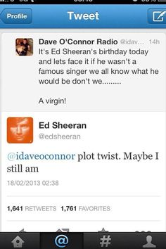 Ed Sheeran being a awesome and awkward on Twitter on just generally making the world a better place.