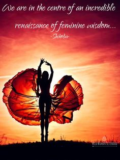 We are in the centre of an incredible renaissance of feminine wisdom... ~ Shikoba WILD WOMAN SISTERHOODॐ