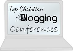 A GREAT list for Christian blogging conference.  What a resource!
