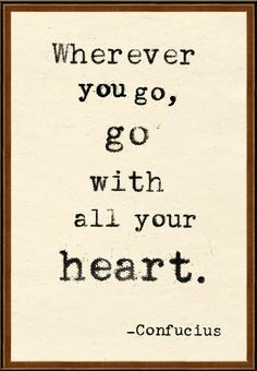 Sayings and quotes : go with all your heart Confucius Citation, Confucius Quotes, Quotable Quotes, Words Quotes, Me Quotes, Motivational Quotes, Inspirational Quotes, Sayings, Quotes Images