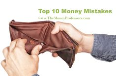 Top 10 Money Mistakes - In addition to not having enough money, most of us make money mistakes all the time. Let's discuss the top 10 money mistakes most of us make.