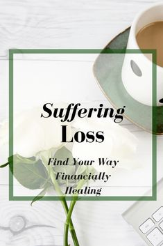 Financial Healing after suffering a loss, death, divorce, etc.