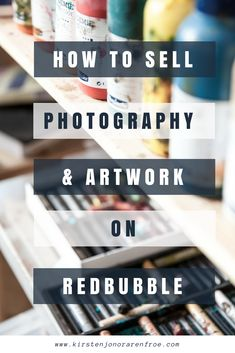 How to Sell Photography & Artwork on Redbubble   redbubble, society6, photography, artwork, make money online, merch and the world of print on demand, photo, photos, art, artist, painter, paint, digital artist, digital art