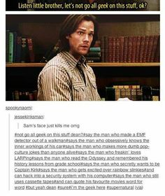 "Haha Sam the geek. When i saw this picture to me it said more like ""but Dean...why not?"""