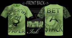 STACKIN' MY PAPER MONEY GREEN T-SHIRT by ~StreetWearinc on deviantART