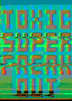 TOXIC SUPER FREAKOUT by Max Capacity +, via Flickr