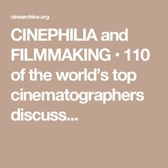 CINEPHILIA and FILMMAKING • 110 of the world's top cinematographers discuss...