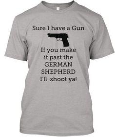 SureIhaveaGun   Ifyoumake itpastthe GERMAN SHEPHERD I'llshootya!