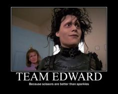 the best edward! :) Because scissors are better than sparkles!