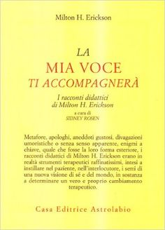 La mia voce ti accompagnerà. I racconti didattici: Amazon.it: Milton H. Erickson, S. Rosen: Libri
