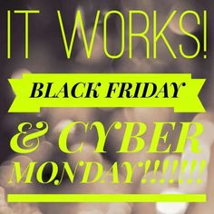 Black Friday  & Cyber Monday deals... go to my site and check out our items and keep looking for our HUGE sale. .  Www.stephbrunner.itworks.com