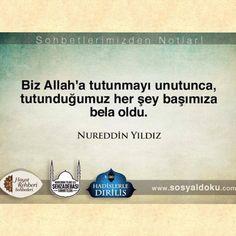 """""""Biz Allah'a tutunmayı unutunca, tutunduğumuz her şey başımıza bela oldu."""" #nureddinyıldız #nurettinyıldız #sosyaldoku"""