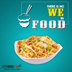 There is no 'WE' in food!!