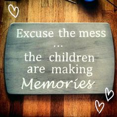 I should of practiced this when the boys were young.  Never too late to start.  Looking at a messy house now - but about to make cookies with the boys and went shopping with them all day!!!!