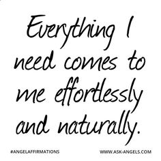 Everything I need comes to me effortlessly and naturally. #angelaffirmations