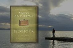 """The Noticer:  Sometimes, all a person needs is a little perspective.  """"Many people ignore 'small stuff,' claiming to have an eye on the bigger picture, never understanding that the bigger picture is composed entirely of small stuff."""" ANDY ANDREWS"""