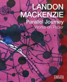 New Book: Landon Mackenzie : Parallel Journey - Works on Paper (1975-2015) / Landon Mackenzie, 2015.