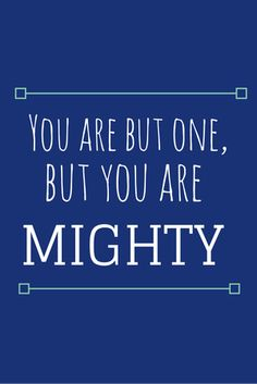 """""""One at a time. One word following another, one note building upon another, until there is a melody and a chorus and suddenly - a song.  It is but one, but it is mighty.  You are but one, but you are mighty."""""""