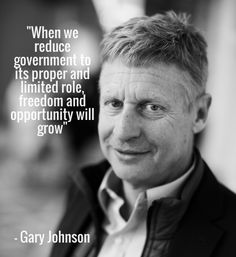 """""""when we reduce government to its proper and limited role, freedom and opportunity will grow"""" - gary johnson Daily Quotes, Great Quotes, Libertarian Party, Presidential Election, 2016 Election, Get Educated, Dont Tread On Me, Historical Quotes"""