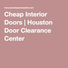 Cheap Interior Doors | Houston Door Clearance Center