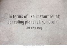 """In terms of like, instant relief, canceling plans is like heroin."""