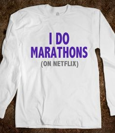 I DO MARATHONS (ON NETFLIX)   for you @Sarah Chintomby Chintomby Chintomby Chintomby Chintomby Haugen